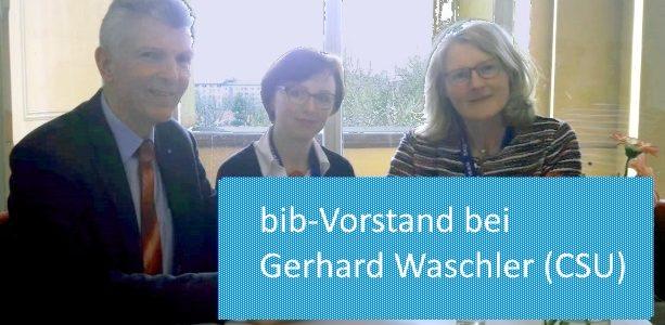 Sichtbar werden; bib-Vorstand bei Gerhard Waschler (CSU)