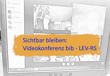 Sichtbar bleiben: Gespräch mit den LEV-RS